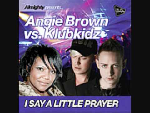 Angie Brown Vs Klubkidz 'I Say A Little Prayer For...