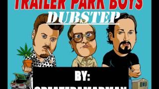 TRAILER PARK BOYS DUBSTEP! TECHNO REMIX!