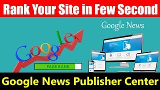 Google News Publisher Center | Rank Your Site in Few Second Hindi Video 2019