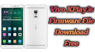 How To Download Vivo Xplay3S Flash File | Vivo Xplay3S Stock Rom (Latest File)
