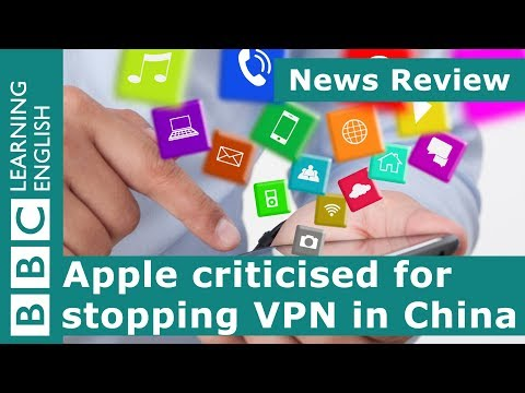 News Review: Apple criticised for stopping VPN in China