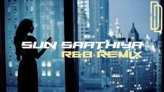 Sun Saathiya (R&B Remix) - Dev Dhokia