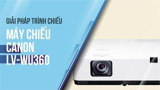 [GIẢI PHÁP TRÌNH CHIẾU] Máy chiếu Canon LV-WU360