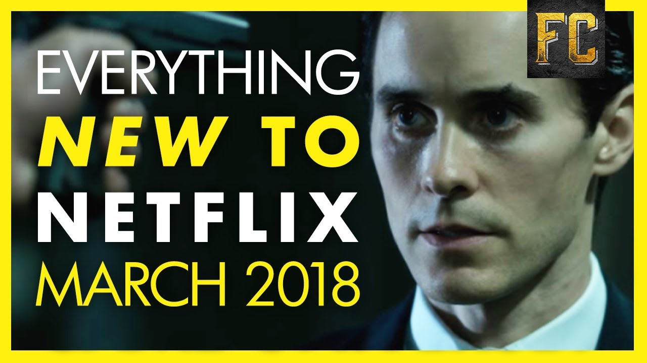 Everything New on Netflix March 2018   Best Movies on Netflix This Month   Flick Connection