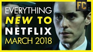 Everything New on Netflix March 2018 | Best Movies on Netflix This Month | Flick Connection