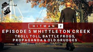 HITMAN 2 | Whittleton Creek | Troll Toll, Battle Frogs, Propaganda & Old Grudges | Challenge/Feats