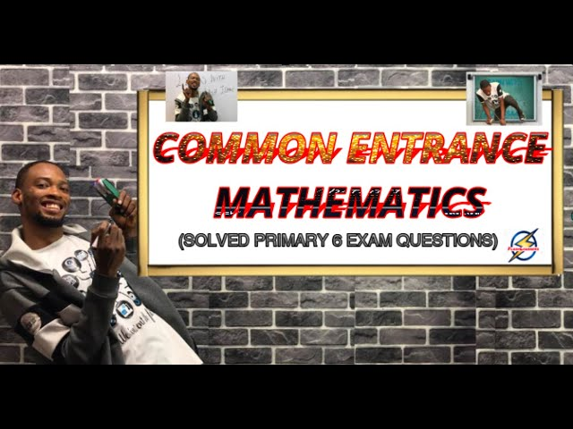 Common Entrance (NCEE) 2020: Mathematics Questions And Answers