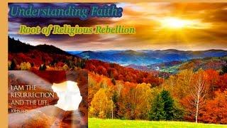 Understanding Faith: Root of Religous Rebellion