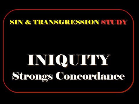 Sin & Transgression INIQUITY in Strongs Concordance