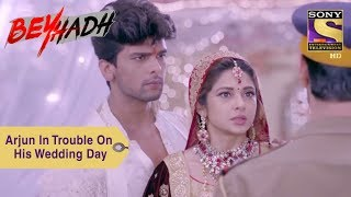 Your Favorite Character | Arjun In Trouble On His Wedding Day | Beyhadh