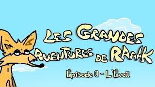 Les Grandes Aventures de RaAaK ! - Épisode 0: L'Éveil