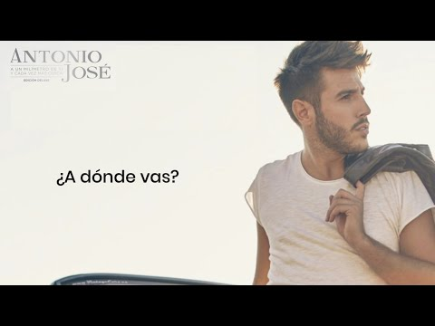 Antonio José, Diogo Piçarra - A Dónde Vas (Letra)