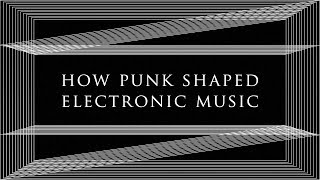 How punk shaped electronic music | Resident Advisor