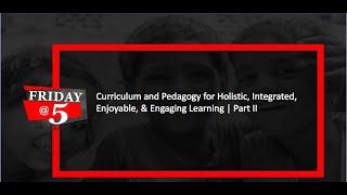 Friday@5: Curriculum & Pedagogy   Part II