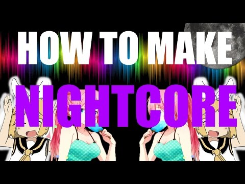 HOW TO MAKE NIGHTCORE IN 30 SECONDS