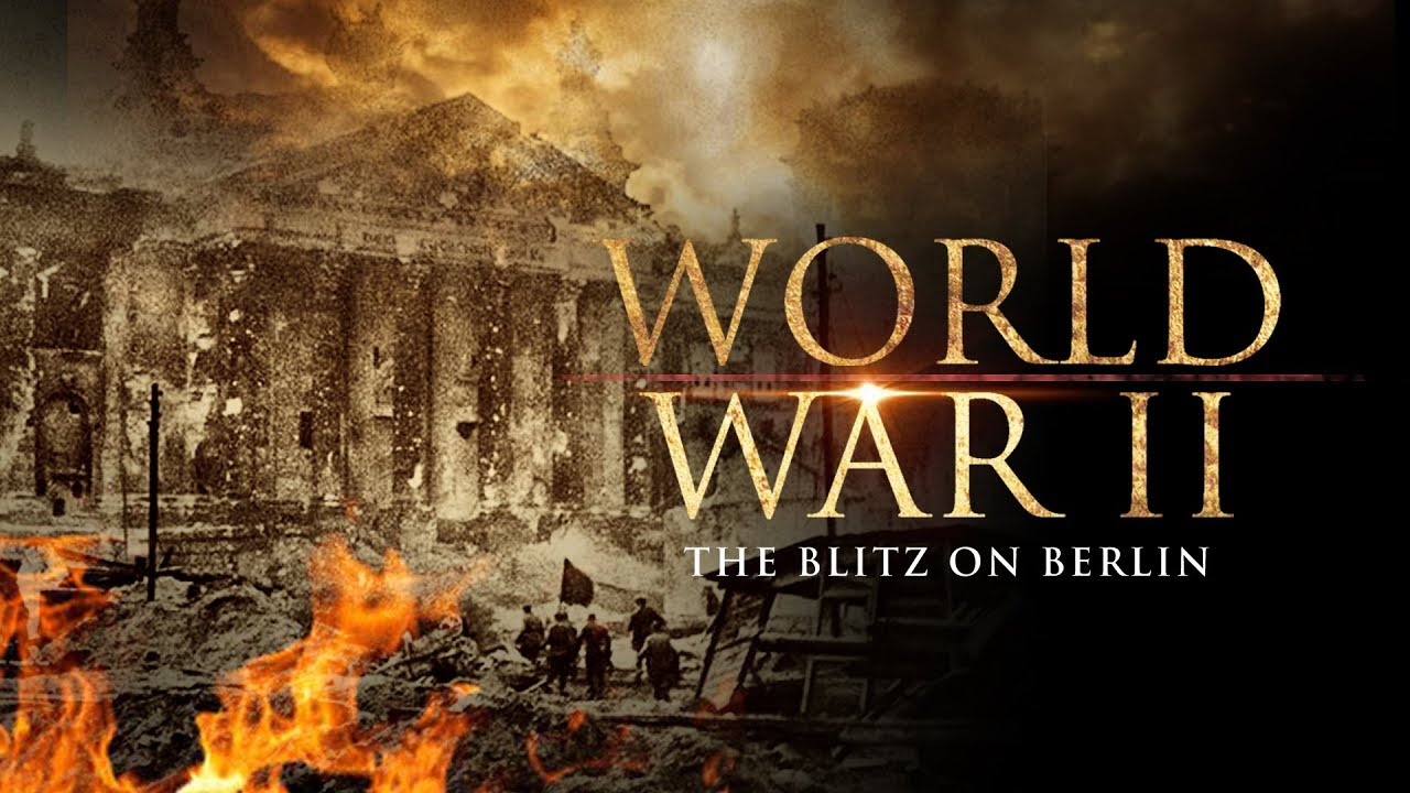 world war ii the blitz on berlin full documentary youtube