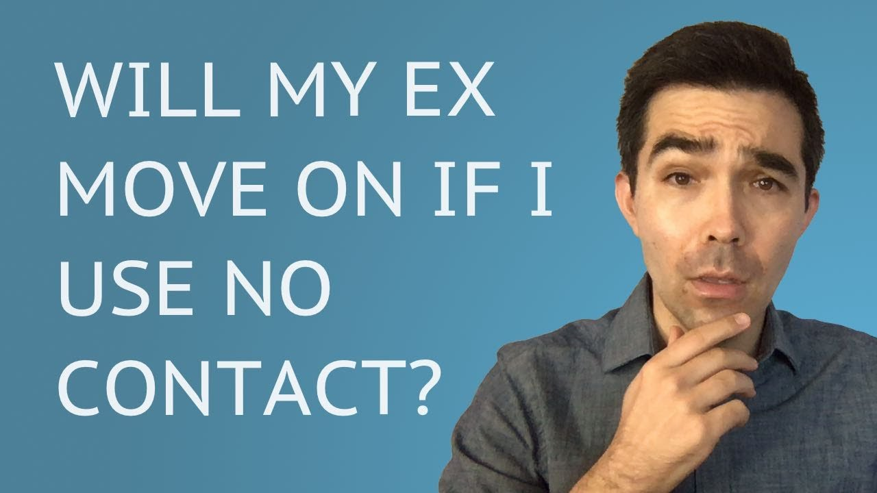 Will My Ex Move On If I Use No Contact? - YouTube