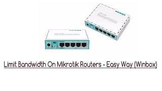 Limiting Bandwidth on Mikrotik Routers - Easy Way (Winbox)