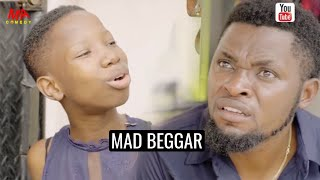 MAD BEGGAR (Mark Angel Comedy)