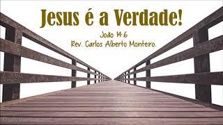 """""""Jesus é a verdade!"""" - Rev. Carlos Alberto Monteiro - 20/10/2019, 18h30."""
