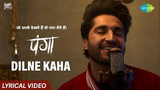 Panga | Dilne Kaha | Lyrical Video | Kangana | Jassie Gill, Asees |Javed Akhtar | Shankar Ehsaan Loy