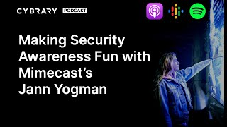 Making Security Awareness Fun with Mimecast's Jann Yogman | The Cybrary Podcast Ep. 63