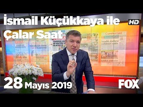 28 Mayıs 2019 İsmail Küçükkaya ile Çalar Saat
