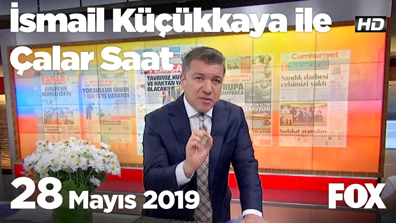 Fox Haber İzle Bugün: 28 Mayıs 2019 İsmail Küçükkaya ile Çalar Saat