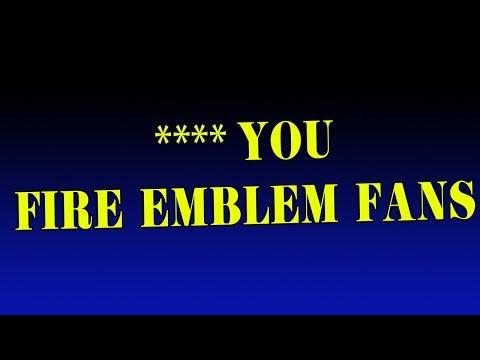 **** You, Fire Emblem Fans!