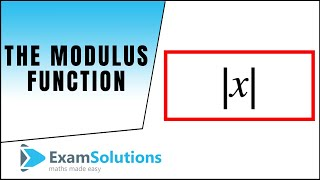 The Modulus Function, |x| : ExamSolutions