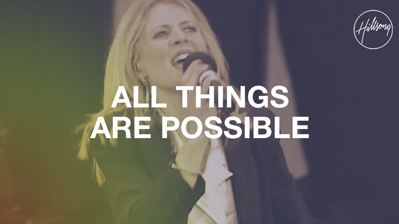 All Things Are Possible Hillsong Worship Youtube