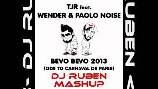 TJR feat. Wender & Paolo Noise - Bevo Bevo 2013 (Ode to Carnaval De Paris) (DJ Ruben MashUp Remix)
