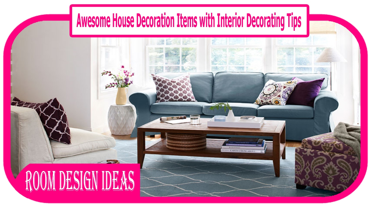 Awesome House Decoration Items With Interior Decorating Tips For A More Gorgeous Home