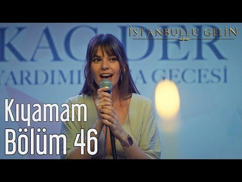 İstanbullu Gelin 46. Bölüm - Kıyamam