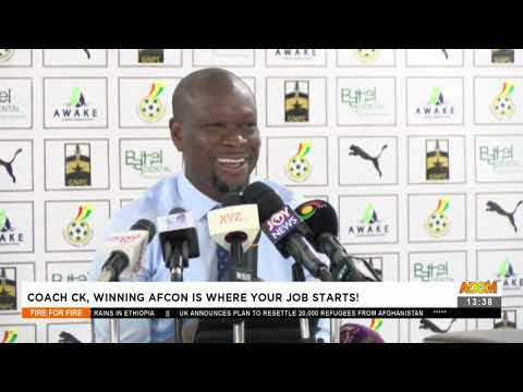 Coach CK, Winning AFCON is Where Your Job Starts!- Fire 4 Fire on Adom TV (18-8-21)
