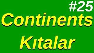 25- Continents (Kıtalar)