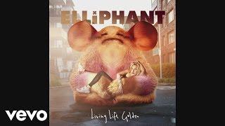 Elliphant Living Life Golden Audio