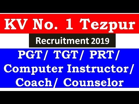 KV No  1 Tezpur Recruitment 2019 : PGT/ TGT/ PRT/ Computer Instructor/  Coach/ Counselor