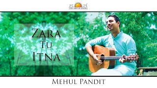 Zara Tu Itna Song | Mehul Pandit | Art Of Living