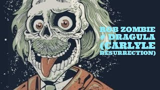 Rob Zombie - Dragula (Carlyle Resurrection) -★