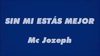 Canción Para Terminar Una Relación | Sin mi estás mejor - Mc Jozeph