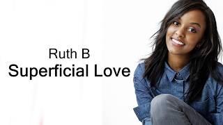 Ruth B - Superficial Love (Lyrics)