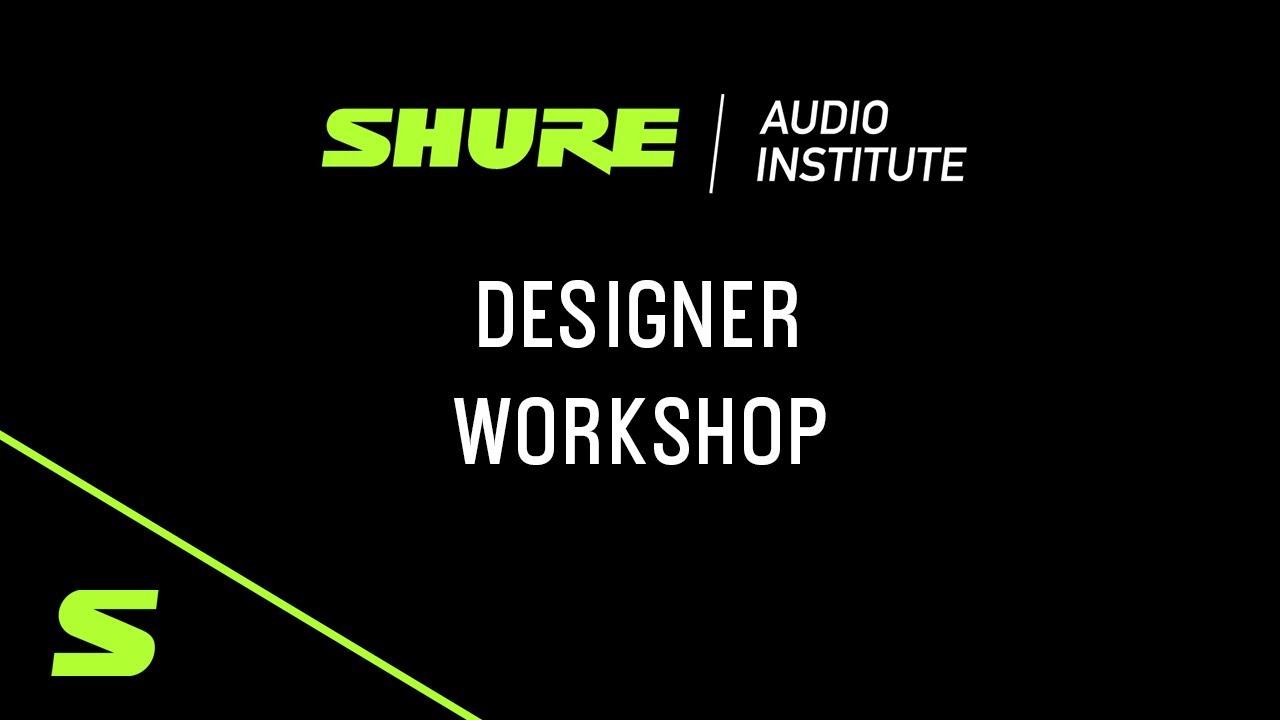 Shure Webinar: Designer Workshop