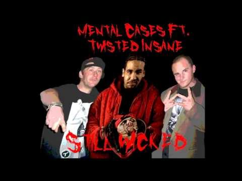 "Mental Cases ft.Twisted Insane  ""Still Wicked"""