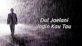 #DulJaelani #inginkautau #liriklagu                              DUL JAELANI - INGIN KAU TAU (lirik)