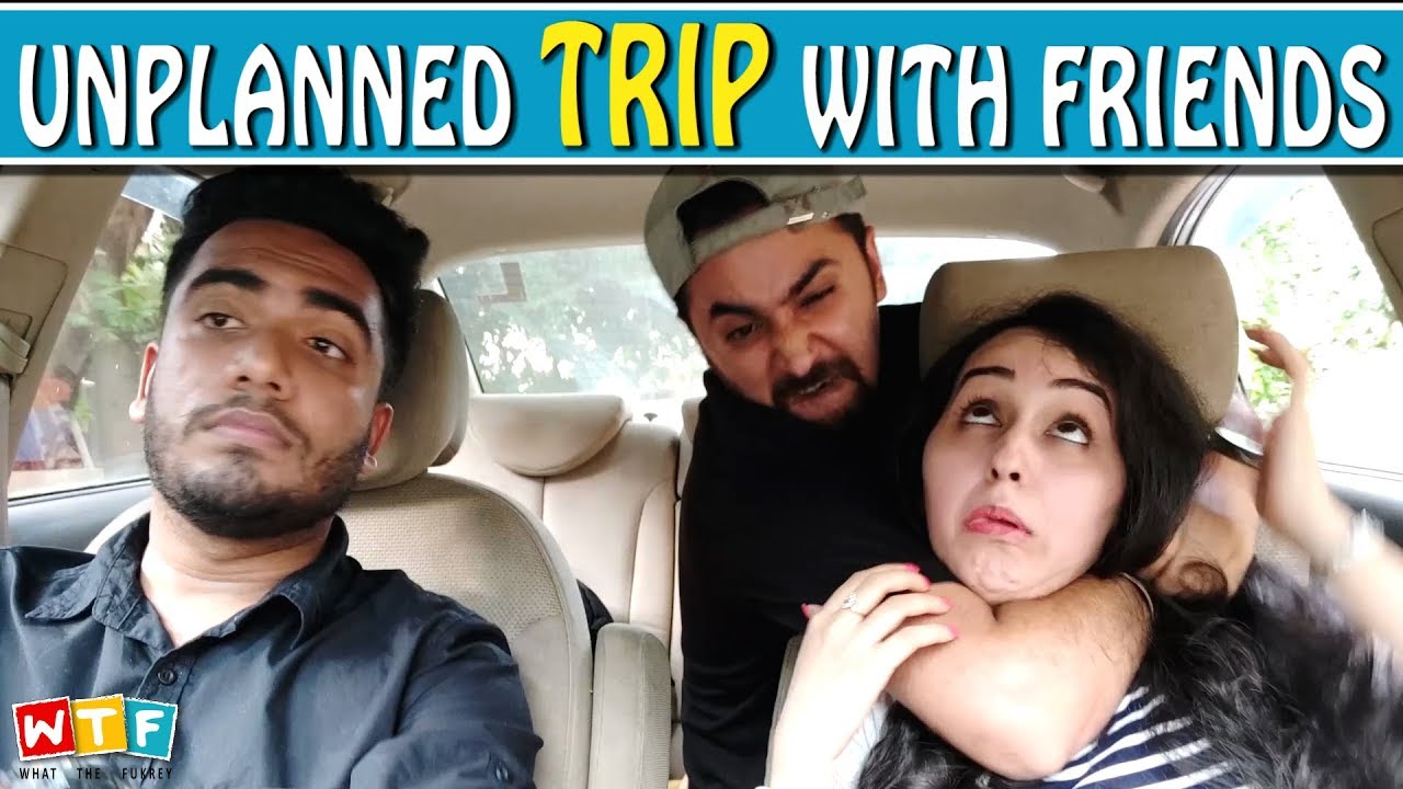 Unplanned Trip With Friends | WHAT THE FUKREY - YouTube