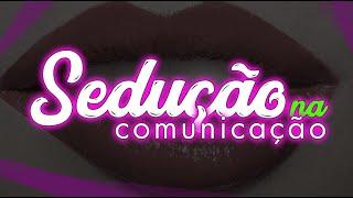 Como seduzir na Comunicação