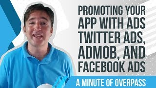 Promoting your app with Ads - Twitter Ads, Admob, and Facebook Ads - A Minute of Overpass