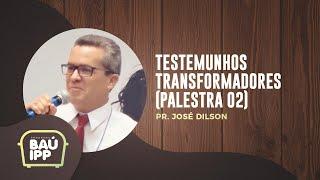 Testemunhos Transformadores | Baú IPP | Palestra 02 | Pr. José Dilson | IPP TV
