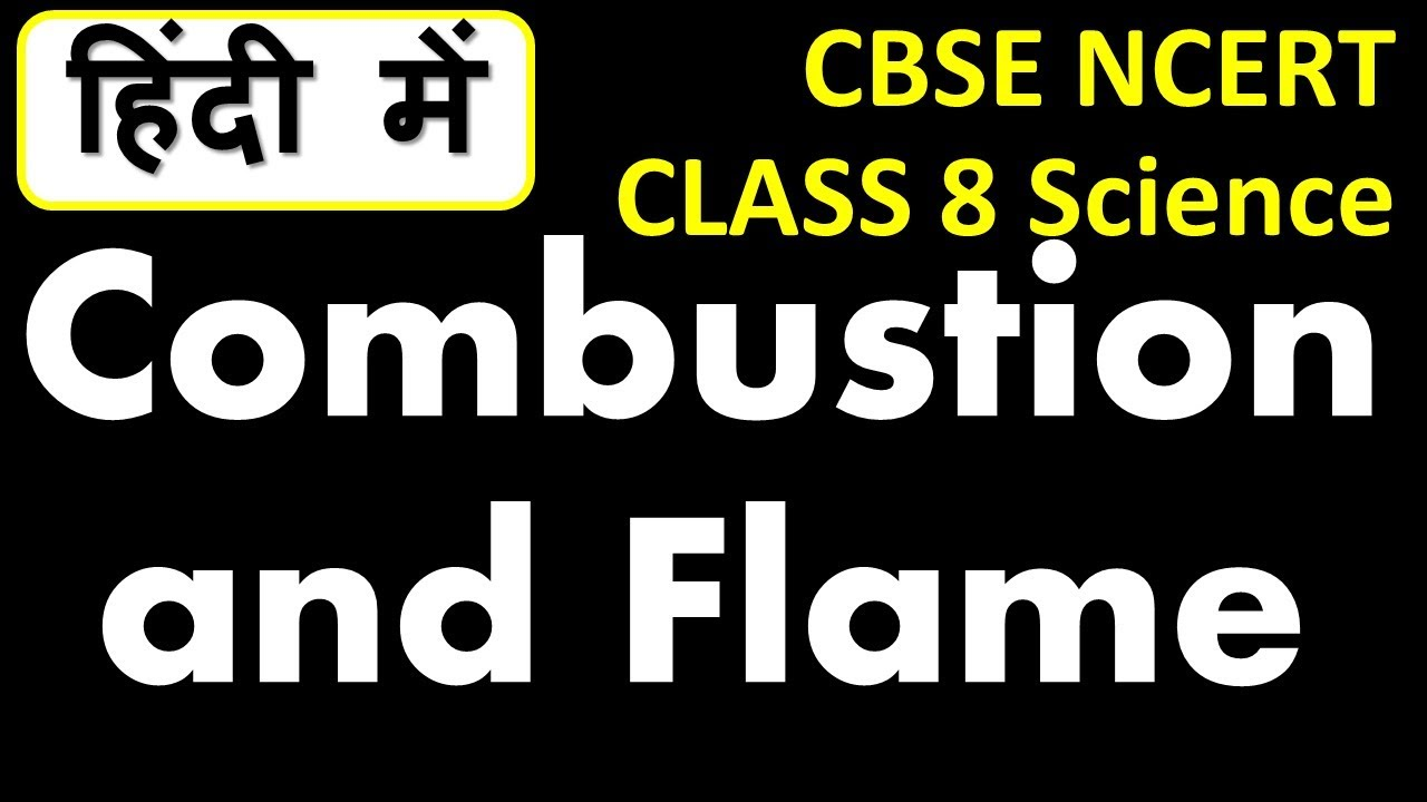 Combustion and Flame - CBSE Class 8 Science Ch 6 Explanation, NCERT  solutions in Hindi